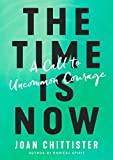 The Time Is Now: A Call to Uncommon Courage: more info