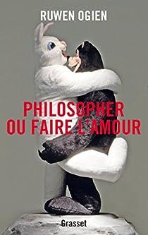 Philosopher ou faire l'amour par Ogien