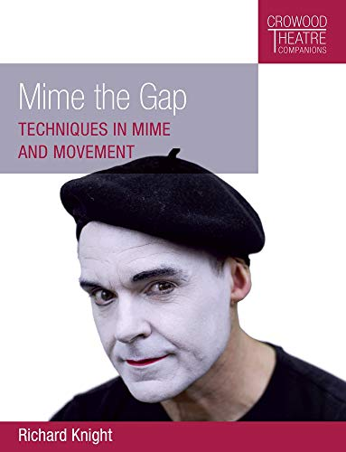 Mime the Gap: Techniques in Mime and Movement (Crowood Theatre -
