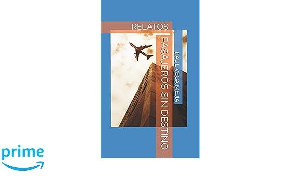 PASAJEROS SIN DESTINO (Spanish Edition): RAUL VEGA MEJIA ...