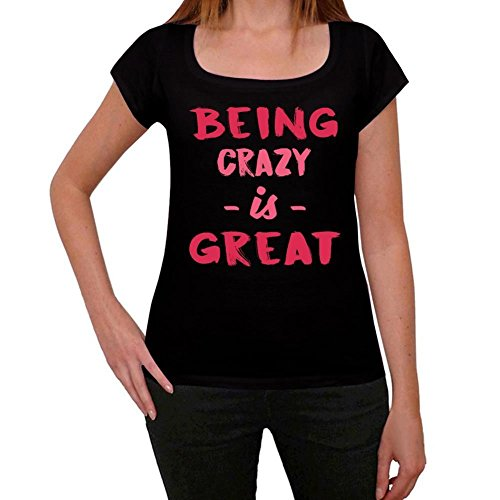 Crazy, Being Great, siendo genial camiseta, divertido y elegante camiseta mujer, eslogan camiseta mujer, camiseta regalo, regalo mujer negro