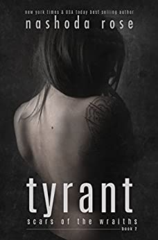 Tyrant (Scars of the Wraiths Book 2) by [Rose, Nashoda]
