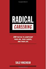 Radical Careering: 100 Truths to Jumpstart Your Job, Your Career, and Your Life Paperback