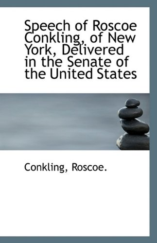 Speech of Roscoe Conkling, of New York, Delivered in the Senate of the United States pdf epub