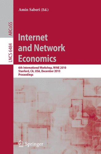 Internet and Network Economics: 6th International Workshop, WINE 2010, Stanford, CA, USA, December 13-17, 2010, Proceedings Front Cover