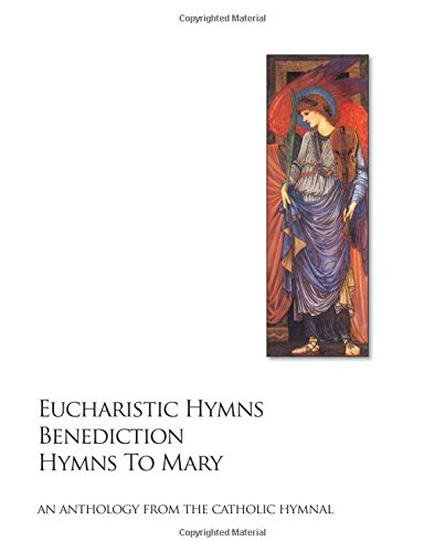Eucharistic Hymns - Benediction - Hymns To Mary: The Catholic Hymnal - An Anthology Of Hymns