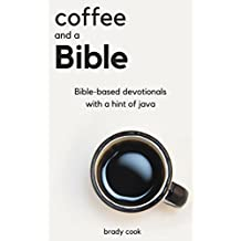 Coffee and a Bible: Bible-Based Devotionals With a Hint of Java