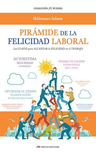 Pirámide de la Felicidad Laboral: Las claves para alcanzar la felicidad en el trabajo.