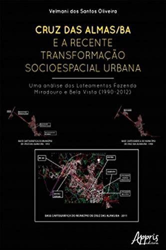 Cruz das Almas/BA e a Recente Transformação Socioespacial Urbana: Uma Análise dos Loteamentos Fazenda Miradouro e Bela Vista (1990-2012)