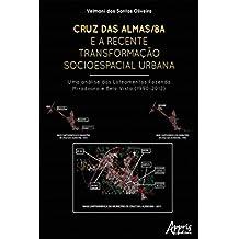 Cruz das Almas/BA e a Recente Transformação Socioespacial Urbana: Uma Análise dos Loteamentos Fazenda Miradouro e Bela Vista (1990-2012) (Portuguese Edition)