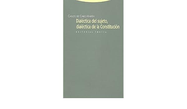 Dialéctica del sujeto, dialéctica de la Constitución: Carlos de Cabo Marín: 9788498791211: Amazon.com: Books