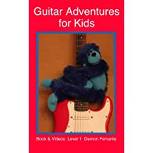 Guitar Adventures for Kids, Level 1: Fun, Step-By-Step, Beginner Lesson Guide to Get You Started (Book & Videos)