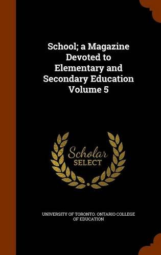Read Online School; a Magazine Devoted to Elementary and Secondary Education Volume 5 PDF