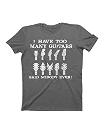 I Have Too Many Guitars Said Nobody Ever T-Shirt Mens Ladies Unisex Fit Funny