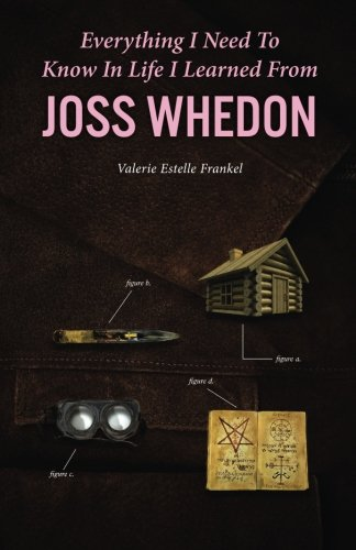 Everything I Need to Know in Life I Learned from Joss Whedon PDF