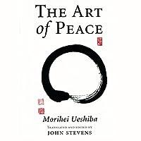 The Art of Peace: Teachings of the Founder of Aikido Hörbuch von Morihei Ueshiba, John Stevens - translator Gesprochen von: Brian Nishii