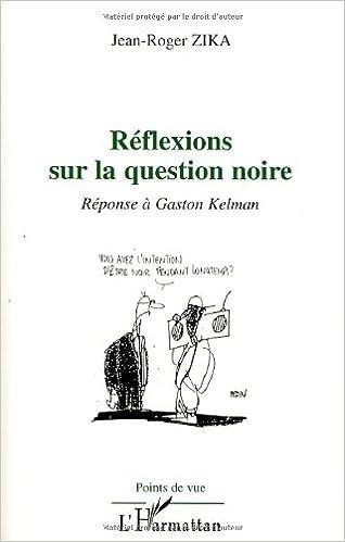 En ligne téléchargement gratuit Réflexions sur la question noire : Réponse à Gaston Kelman pdf
