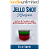 Jello Shot Recipes: 55 Fun & Creative Jello Shot Recipes for your Party (Jello Shots, Jelly Shots, Party Recipes, Jungle Juice, Punch Recipes, Vodka Recipes, ... Rum Recipes, Cocktail Recipes, Wine Making)