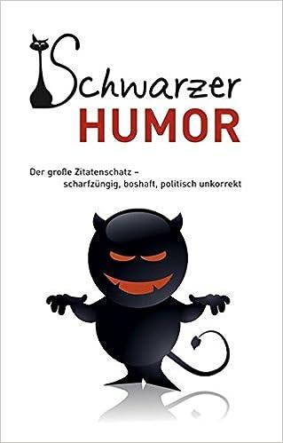 schwarzer humor der grosse zitatenschatz scharfzungig boshaft politisch unkorrekt amazon de andreas ehrlich bucher