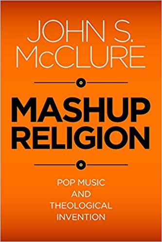 Mashup Religion: Pop Music and Theological Invention: John S