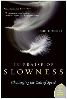 In Praise of Slowness: Challenging the Cult of Speed by [Honore, Carl]