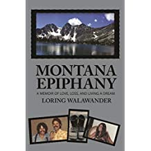 Montana Epiphany: A Memoir of Love, Loss, and Living a Dream