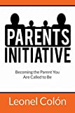 Parent's Initiative: Becoming the Parent You Are Called to Be