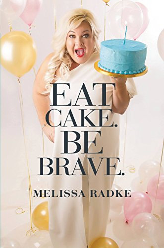 Eat Cake Be Brave Kindle Edition By Melissa Radke Religion