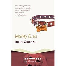Marley & eu: A vida e o amor ao lado do pior cão do mundo (100 milhões de leitores)