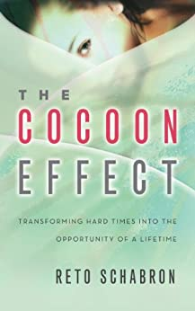 THE COCOON EFFECT: TRANSFORMING HARD TIMES INTO THE OPPORTUNITY OF A LIFETIME by [SCHABRON, RETO]