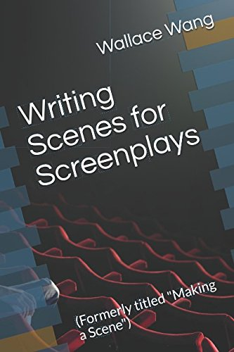 Writing Scenes for Screenplays: (Formerly titled