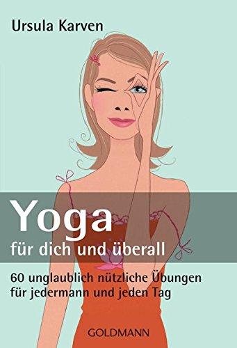Yoga für dich und überall: 60 unglaublich nützliche Übungen - für jedermann und jeden Tag Taschenbuch – 9. März 2009 Ursula Karven Goldmann Verlag 344216995X Yoga / Joga