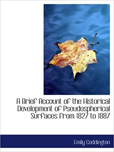 Book A Brief Account of the Historical Development of Pseudospherical Surfaces from 1827 to 1887 [2010] (Author) Emily Coddington