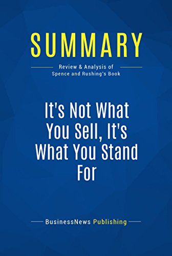 Summary: It's Not What You Sell, It's What You Stand For: Review and Analysis of Spence and Rushing's Book (Talent Review Best Practices)