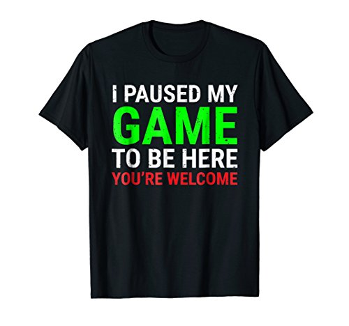 I Paused My Game To Be Here T-shirt Funny Shirt For Gamers