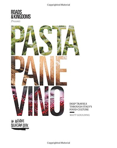 Pasta, Pane, Vino: Deep Travels Through Italy's Food Culture (Roads & Kingdoms Presents) cover