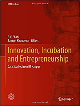 Innovation, Incubation and Entrepreneurship: Case Studies from IIT Kanpur (IITK Directions)
