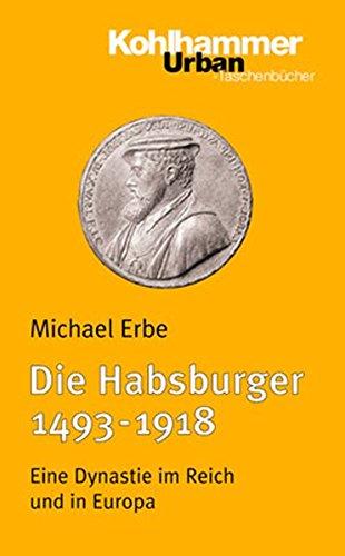Die Habsburger (1493-1918): Eine Dynastie im Reich und in Europa (Urban-Taschenbücher, Band 454)