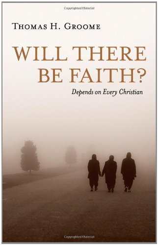 Will There Be Faith: Depends on Every Christian by Thomas H. Groome (2011) Paperback