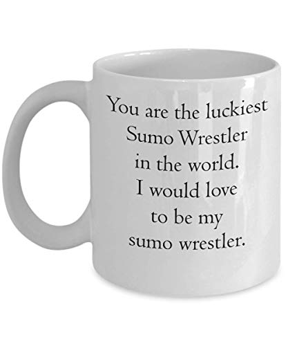 Funny Sumo Wrestler Mug - You Are The Luckiest Sumo Wrestler In The World. I Would Love To Be My Sumo Wrestler (The Best Sumo Wrestler In The World)