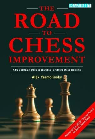The Road to Chess Improvement. Alex Yermolinsky