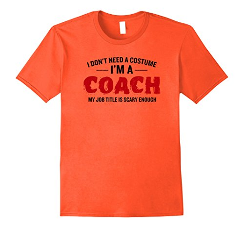 Mens I Don't Need A Costume I'm A Coach Funny Halloween T-Shirt Large (Coach Costumes Halloween)