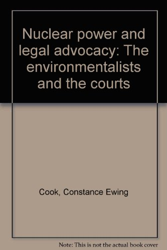 Nuclear Power and Legal Advocacy: The Environmentalists and the Courts