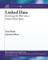 Linked Data: Evolving the Web into a GlobalData Space Front Cover