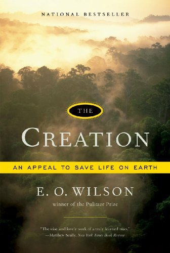 By Edward O. Wilson - The Creation: An Appeal to Save Life on Earth (8/18/07) pdf epub