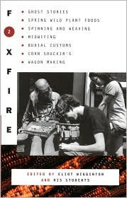 Foxfire 2: Ghost Stories, Spring Wild Plant Foods, Spinning and Weaving, Midwifing, Burial Customs, Corn Shuckin's, and Wagon Making by Foxfire Fund, Inc., Eliot Wigginton (Editor)