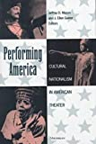 Performing America : Cultural Nationalism in American Theater, , 0472109855