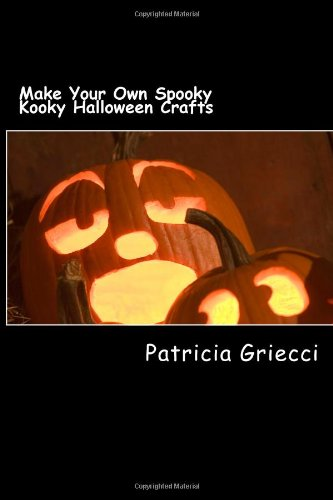 Make Your Own Spooky Kooky Halloween Crafts: Make your own Holloween Crafts