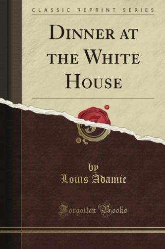 - Dinner at the White House (Classic Reprint)
