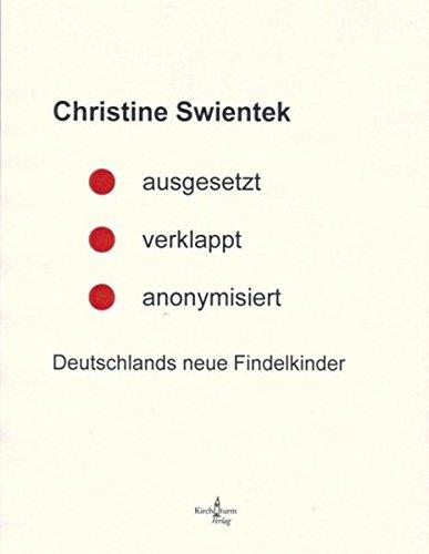 ausgesetzt - verklappt - anonymisiert.: Deutschlands neue Findelkinder